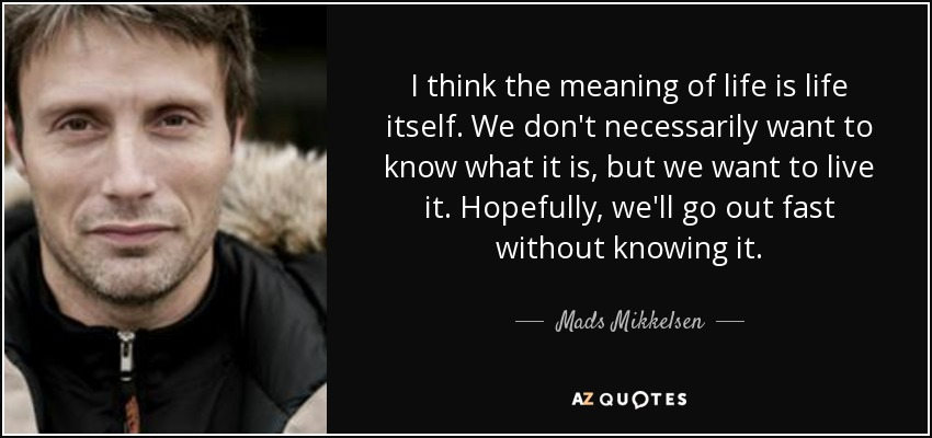 """""""I think the meaning of life is life itself …"""" – Mads Mikkelsen [850 x 400]"""