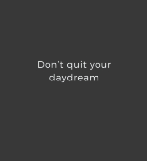 [Image] Don't quit your daydream