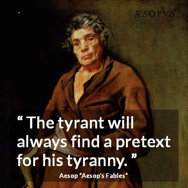 """""""The tyrant will always find a pretext for his tyranny."""" Aesop, Aesop's Fables. [600×600]"""