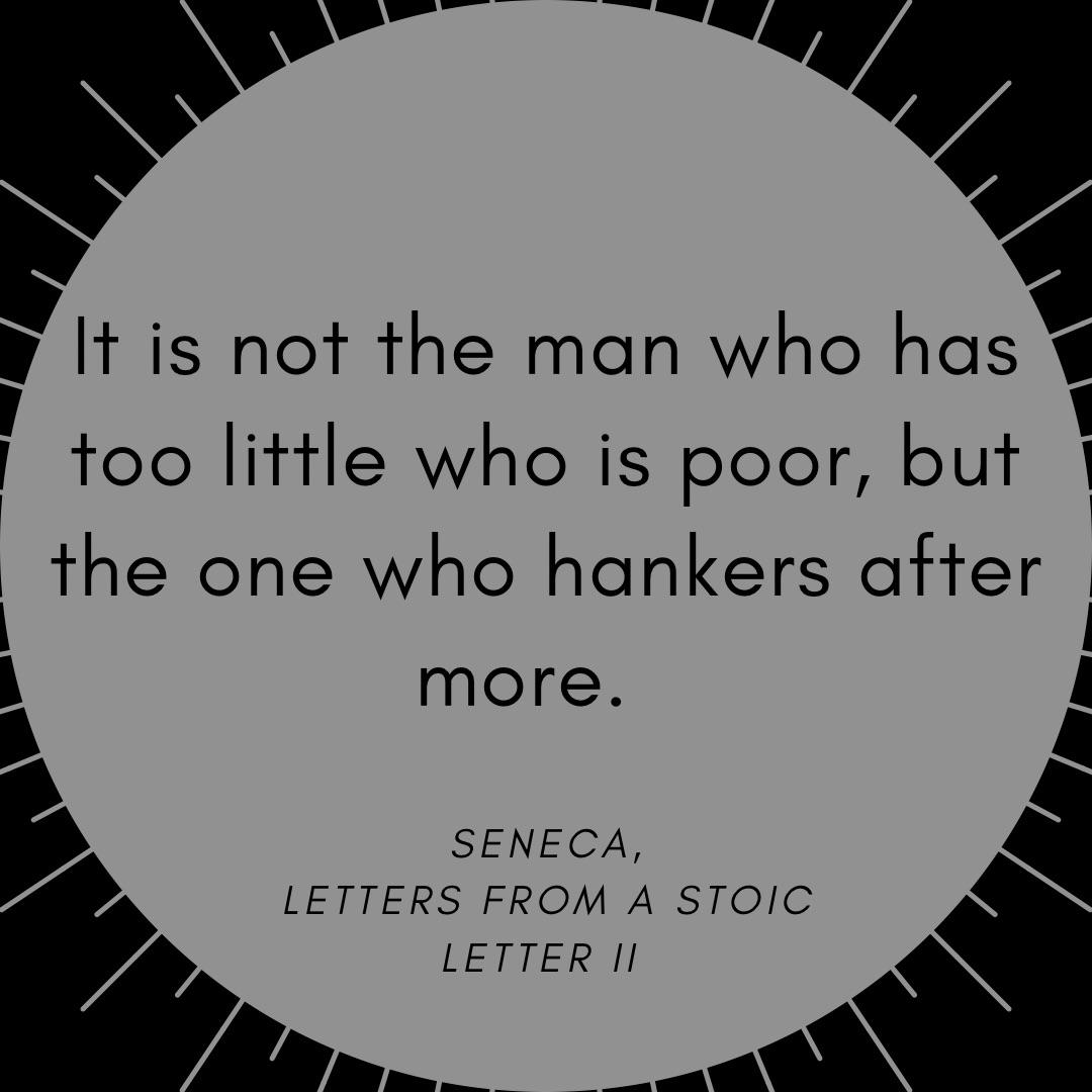 """It is not the man who has too little who is poor…."" -Seneca (1080×1080)"
