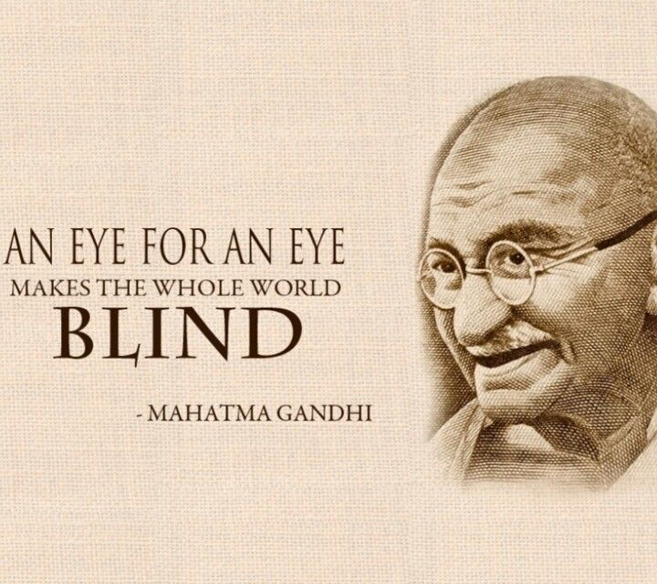 """An eye for an eye makes the world blind."" – Mahatma Gandhi [720 × 640]"