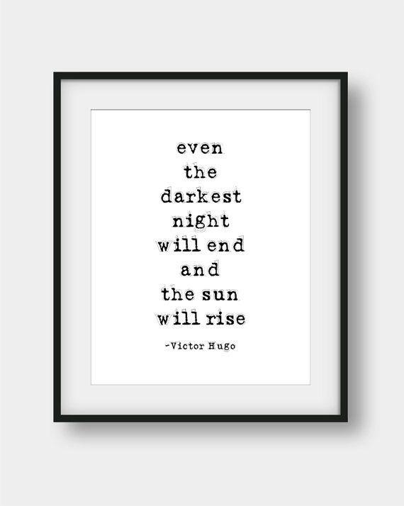 Even the darkest night will end and the sun will rise. – Victor Hugo [570×714]