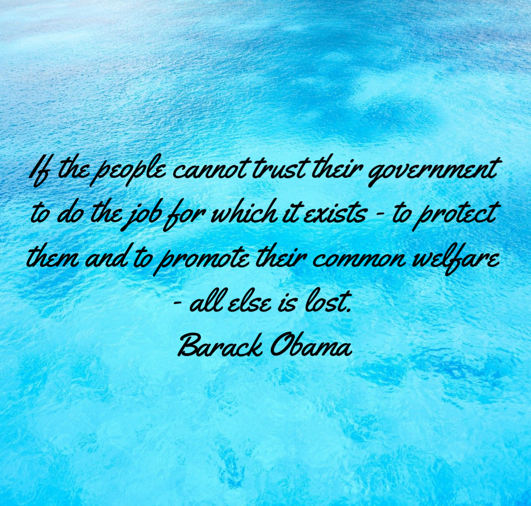 If the people cannot trust their government to do the job for which it exists – to protect them and to promote their common welfare – all else is lost. Barack Obama [1078×1028]