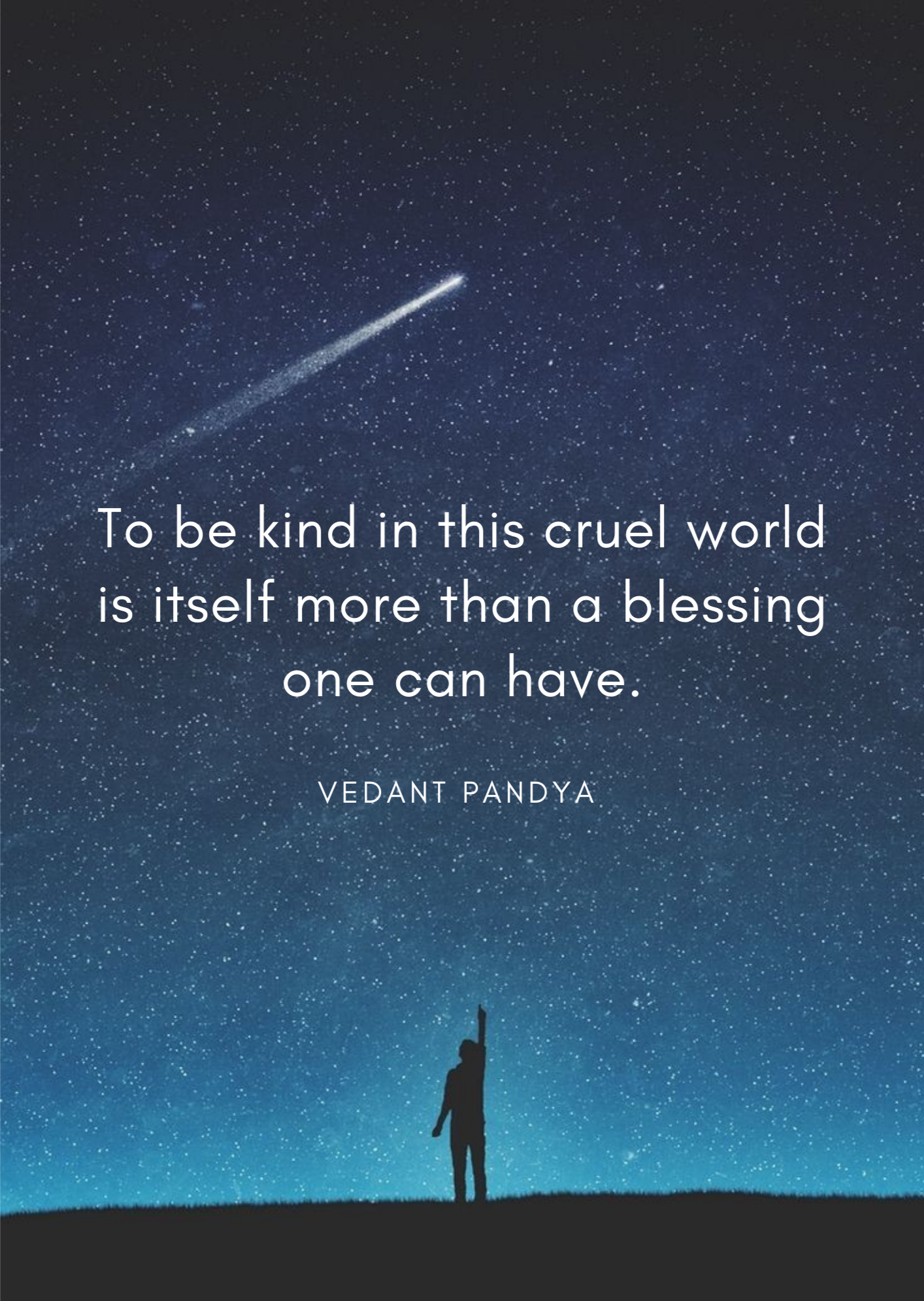 To be kind in this cruel world is itself more than a blessing one can have. -Vedant Pandya [1414×1992]