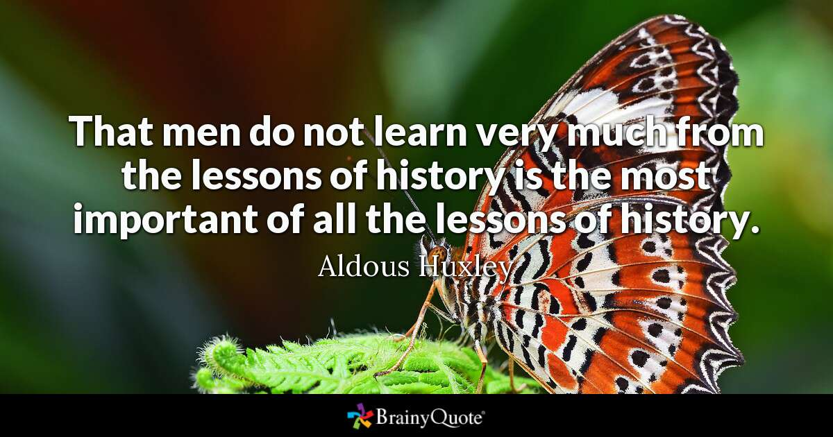 That men do not learn very much from the lessons of history is the most important of all the lessons of history- Aldous Huxley [1200*600]
