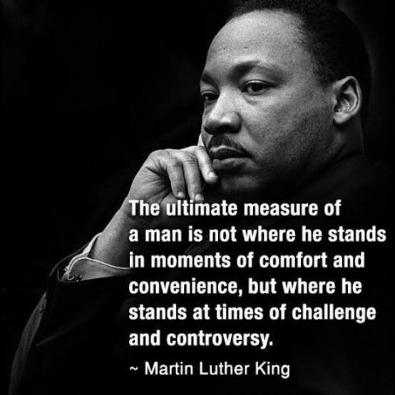 """""""The ultimate measure of a man is not where he stands in moments of comfort and convenience, but where he stands at times of challenge and controversy."""" – Martin Luther King jr [554×554]"""
