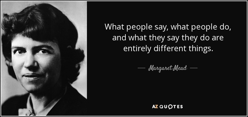 """""""What people say, what people do, and what… What people say, what people do, and what they say they do are entirely different things."""" – Margaret Mead [850*400]"""