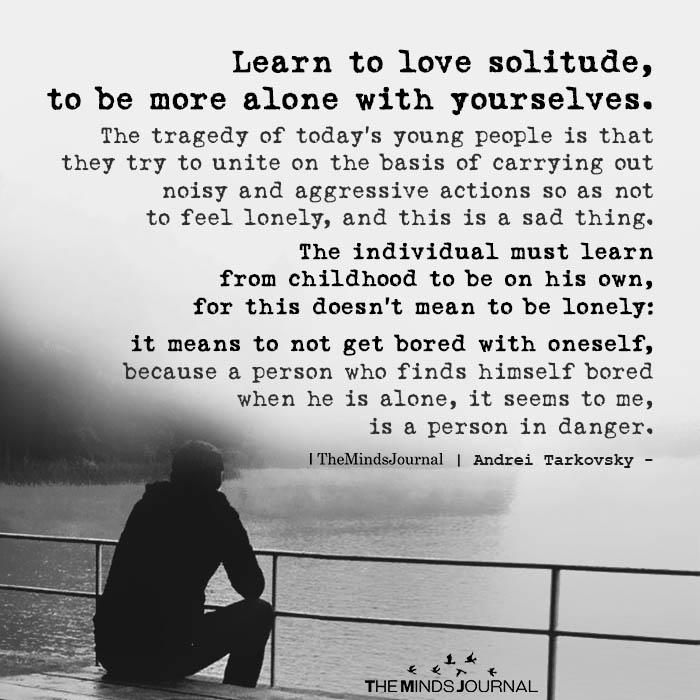 """""""Learn to love solitude, to be more with yourselves."""" – Andrei Tarkovsky [700*700]"""