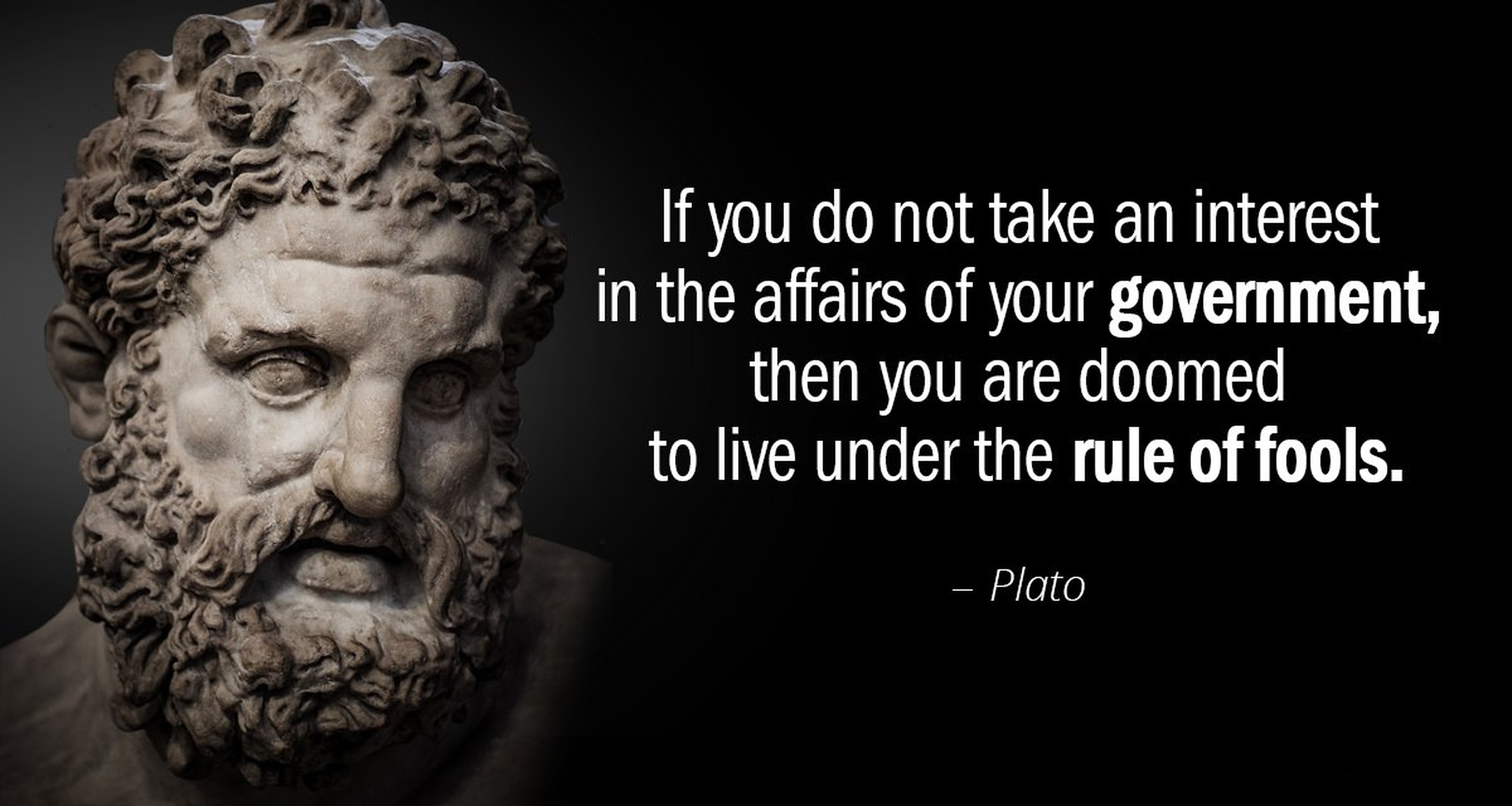 """If you do not take an interest in the affairs of your government, then you are doomed to live under the rule of fools."" ―Plato [3840×2048]"