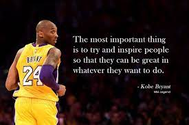 The most important thing is to try and inspire people so that they can be great in whatever they want to do – Kobe Bryant { 275 X 155 }