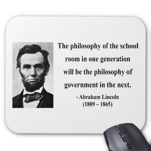 """The philosophy of the school room in one generation will be the philosophy of government in the next"" – Abraham Lincoln [500×500]"