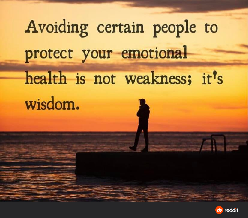Avoiding certain people to protect your emotional health is not weakness, it's wisdom[827*730]