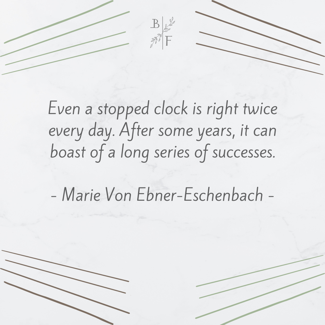 """""""Even a stopped clock is right twice every day. After some years it can boast of a long series of successes."""" – Marie Von Ebner-Eschenbach [1080×1080] ."""