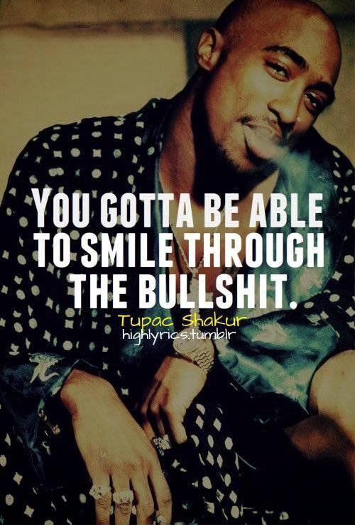 You gotta be able to smile through the bullshit – Tupac Shakur (500×739)