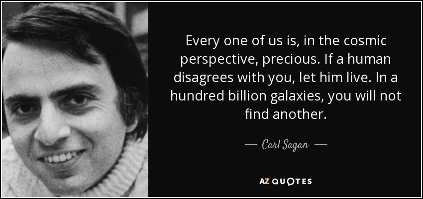 """If a human disagrees with you, let him live. In a hundred billion galaxies, you will not find another."" – Carl Sagan [850×400]"