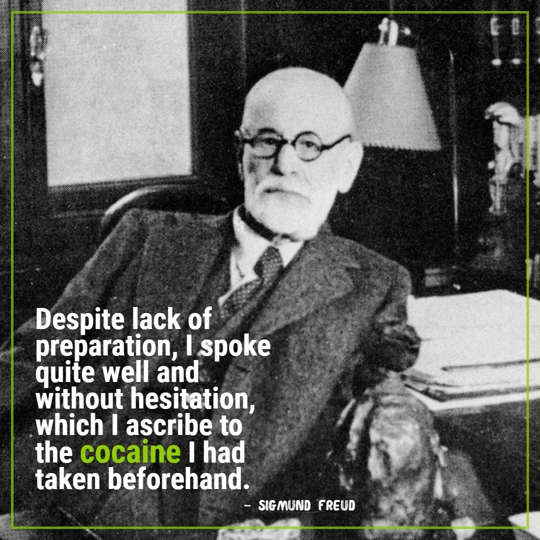 """Despite lack of preparation, I spoke quite well and without hesitation, which I ascribe to the cocaine I had taken beforehand."" – SIGMUND FREUD [1080 x 1080] [OC]"