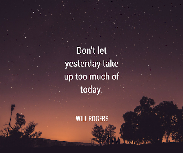 """Don't let yesterday take up too much of today."" – Will Rogers [640×537]"