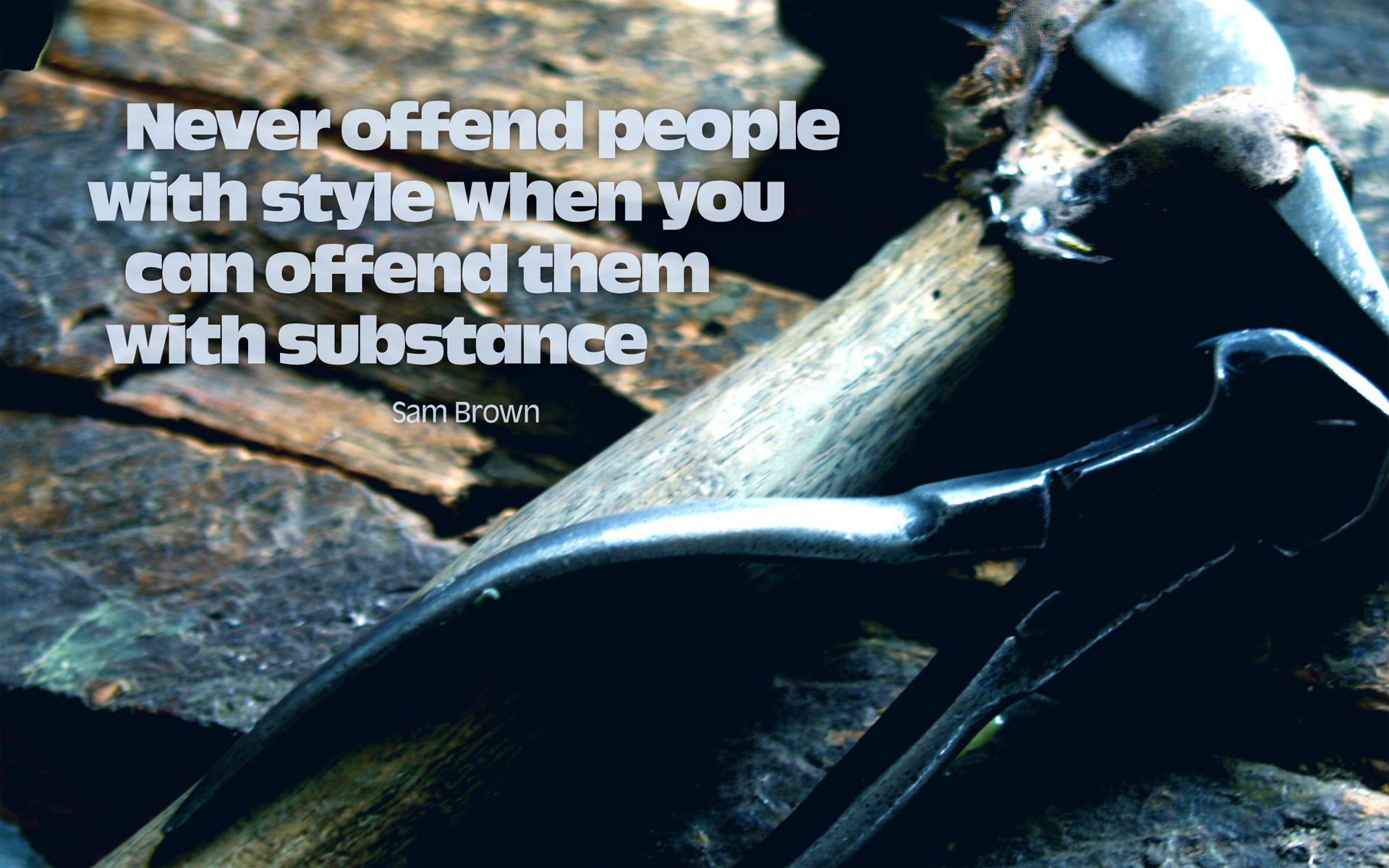 Never offend people with style when you can offend them with substance. — Sam Brown [1920 x 1200]