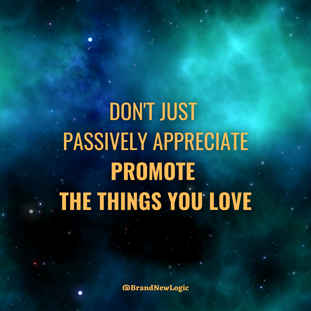 """""""Don't just passively appreciate, promote the things you love"""" – Vlad Ly [1080×1080]"""