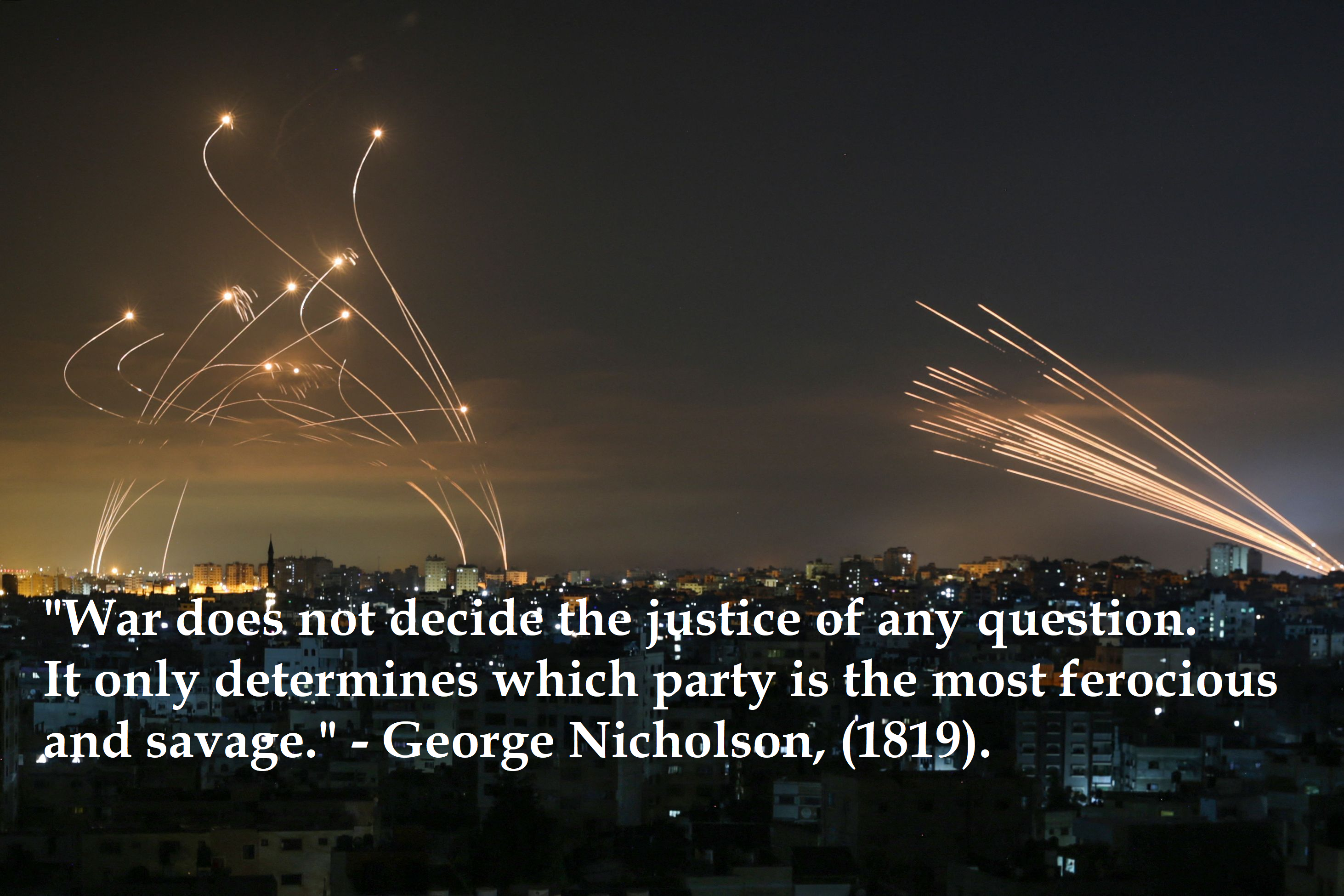 """""""War does not decide the justice of any question. It only determines which party is the most ferocious and savage."""" – George Nicholson [2925×1950]"""