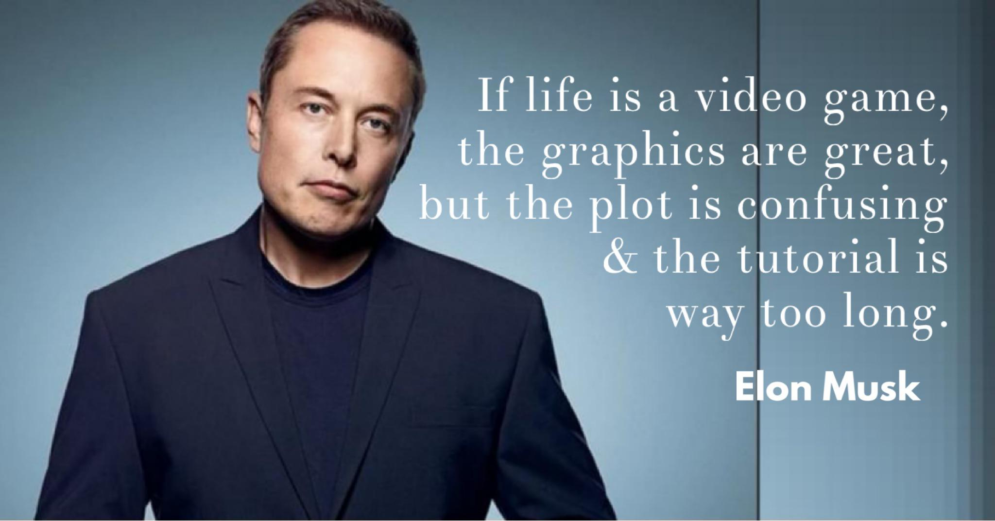 """If life is a video game, the graphics are great, but the plot is confusing & the tutorial is way too long."" – Elon Musk [2048×1072]"