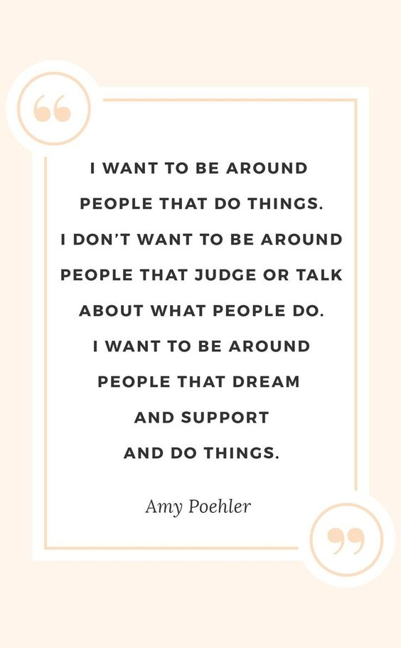""""""" I want to be around people that do things. I don't want to be around people that judge or talk about what people do. I want to be around people that dream and support and do things. """" – Amy Poehler [750×450]"""