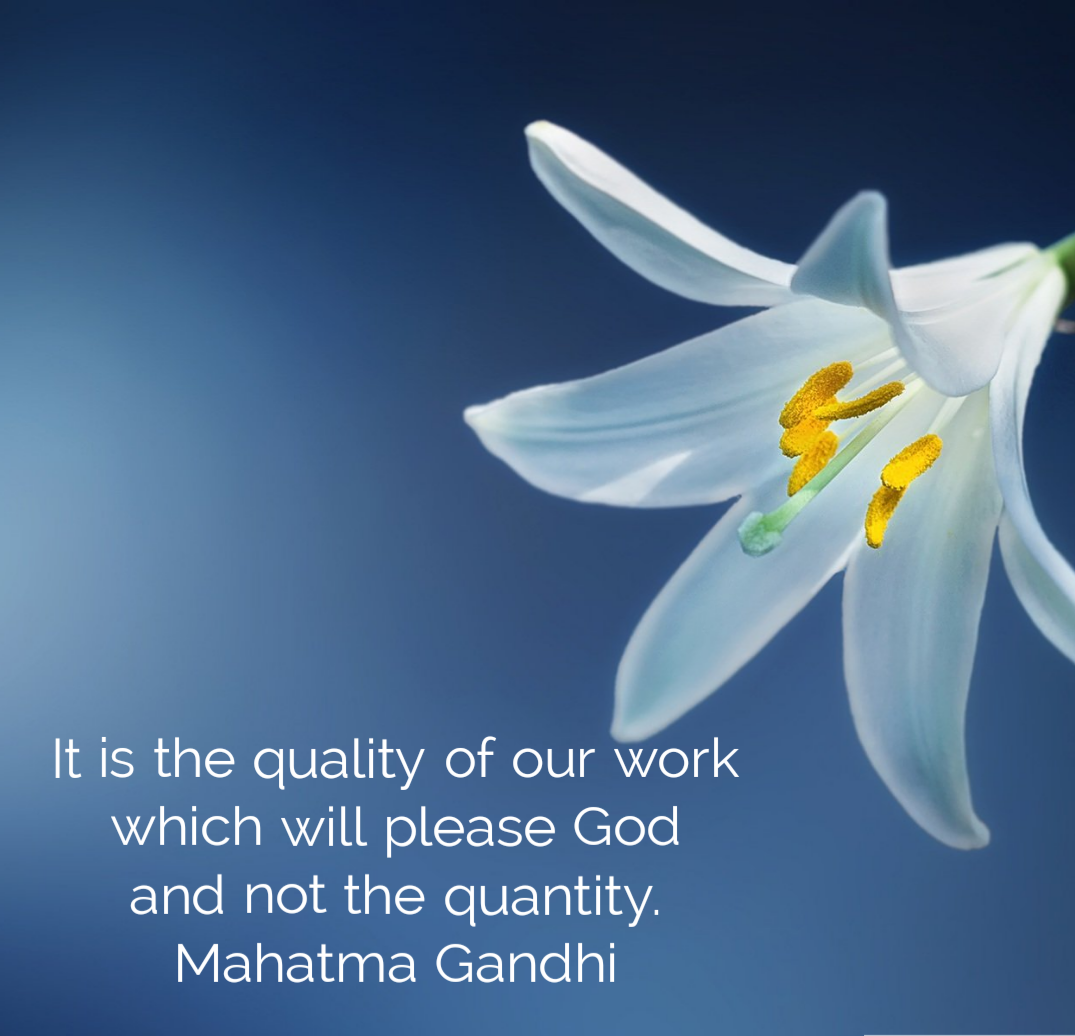 It is the quality of our work which will please God and not the quantity. Mahatma Gandhi [1075×1036]