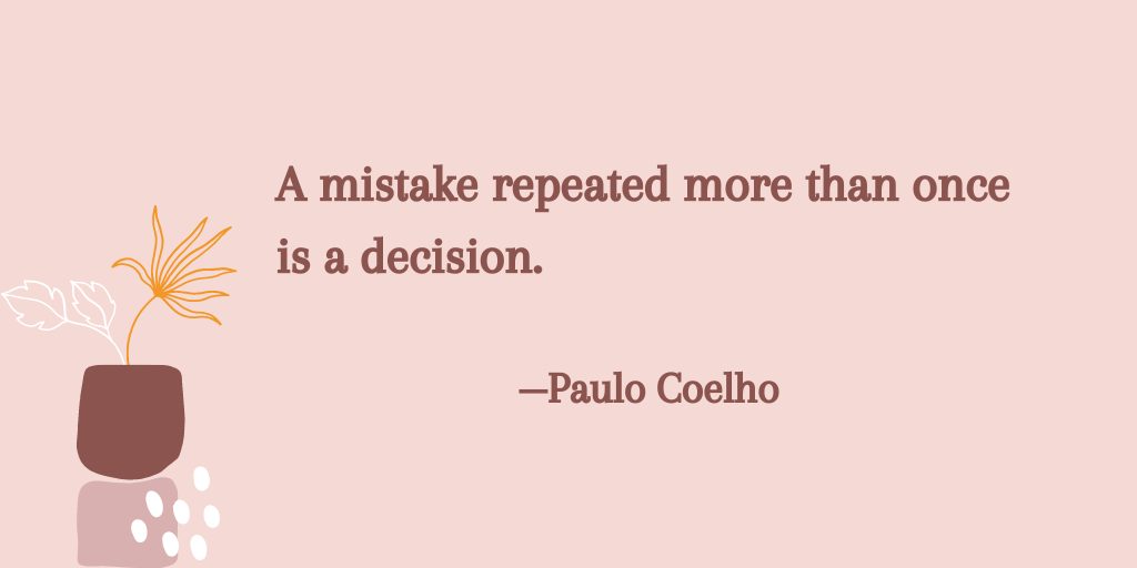 """""""A mistake repeated more than once is a decision."""" –Paulo Coelho [1024 x 512]"""