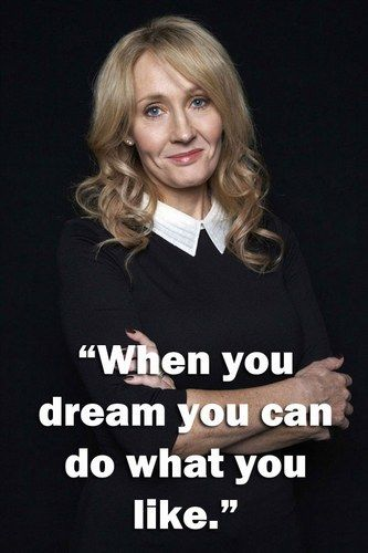 """When you dream, you can do what you like"" -J.K Rowling [550×420]"