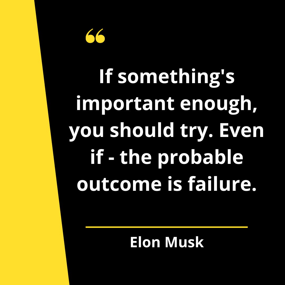 If something's important enough, you should try. Even if – the probable outcome is failure.-Elon Musk [1080*1080]