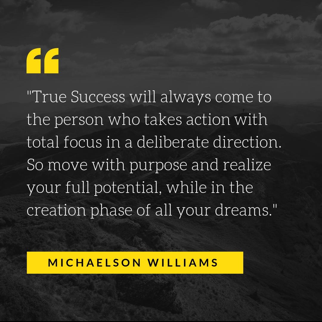"""""""True Success"""" Will Always Come To The Person Who Takes Action With Total Focus In A Deliberate Direction. So move… by Michaelson Williams [1080×1080]"""
