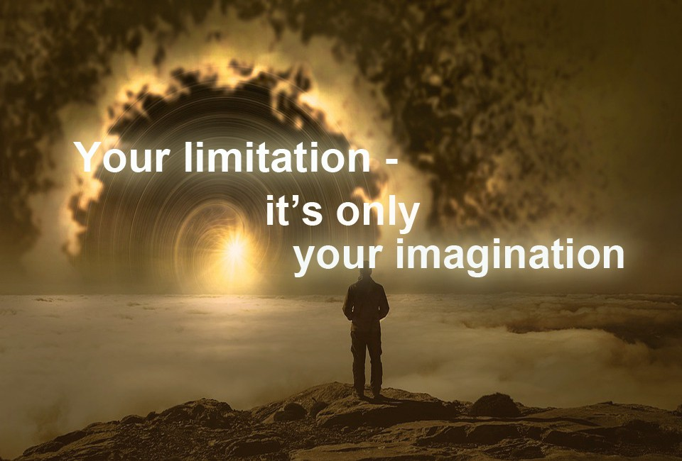 [Image] You Limitation – is only your imagination. Unknown