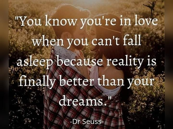 """You know you're in love when you can't fall asleep because reality is finally better than your dreams."" -Dr Seuss-(720×540)"
