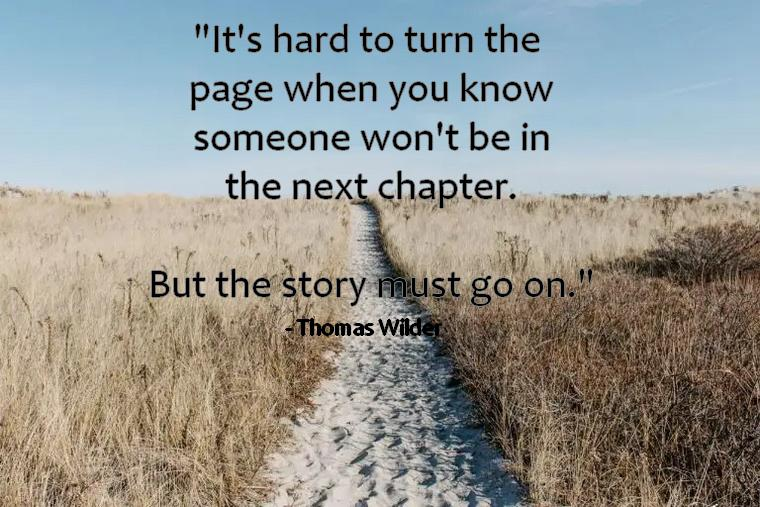 """""""It's hard to turn the page when you know someone won't be in the next chapter. But the story must go on. """" – Thomas Wilder (760×507)"""