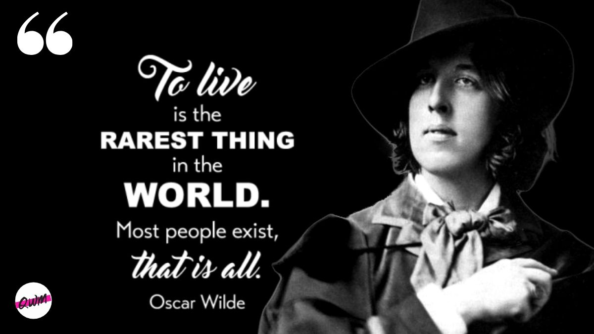 """To live is the rarest thing in the world. Most people exist, that is all."" – Oscar Wilde [ 1200*675]"