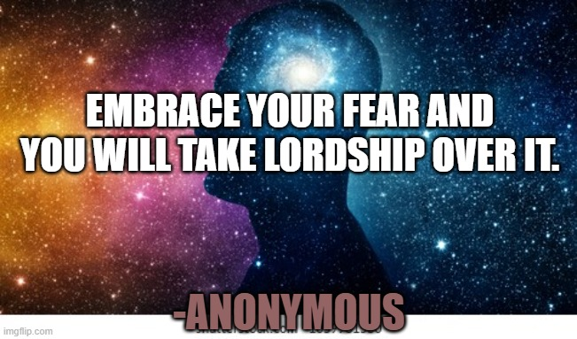 """Embrace your fear and you will take lordship over it."" – Anonymous [651 x 383]"