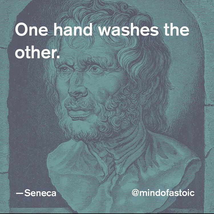 « One hand washes the other » —Seneca [600-600]