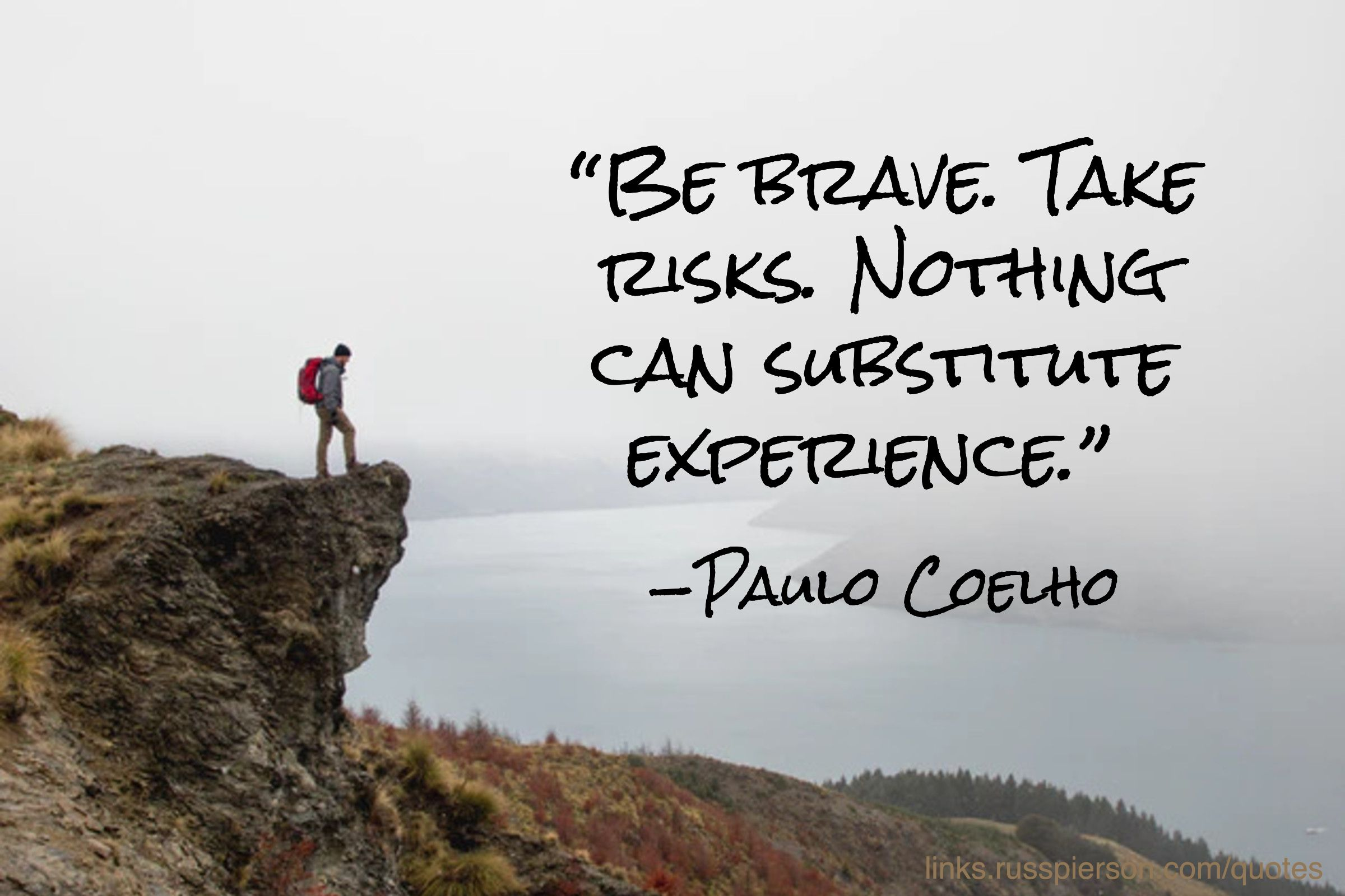 [Image] Be brave. Take risks. Nothing can substitute experience.