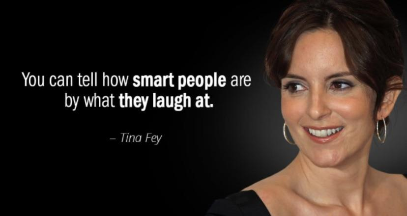 """""""You can tell how smart people are by what they laugh at"""" -Tina Fey [800×400]"""