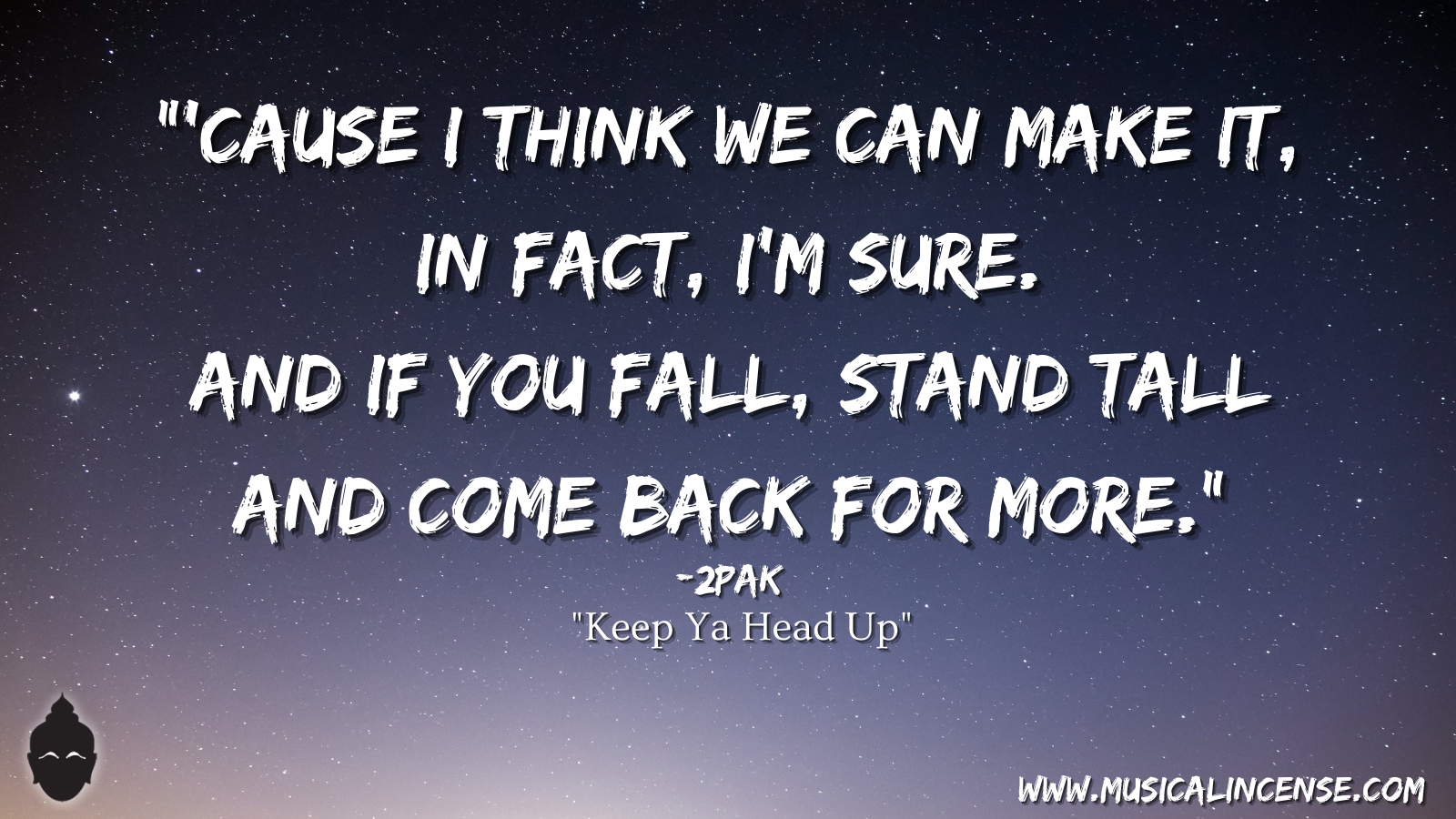 """Cause I think we can make it, in fact, I'm sure. And if you fall, stand tall and comeback for more."" ~ 2Pak [1600 x 900]"