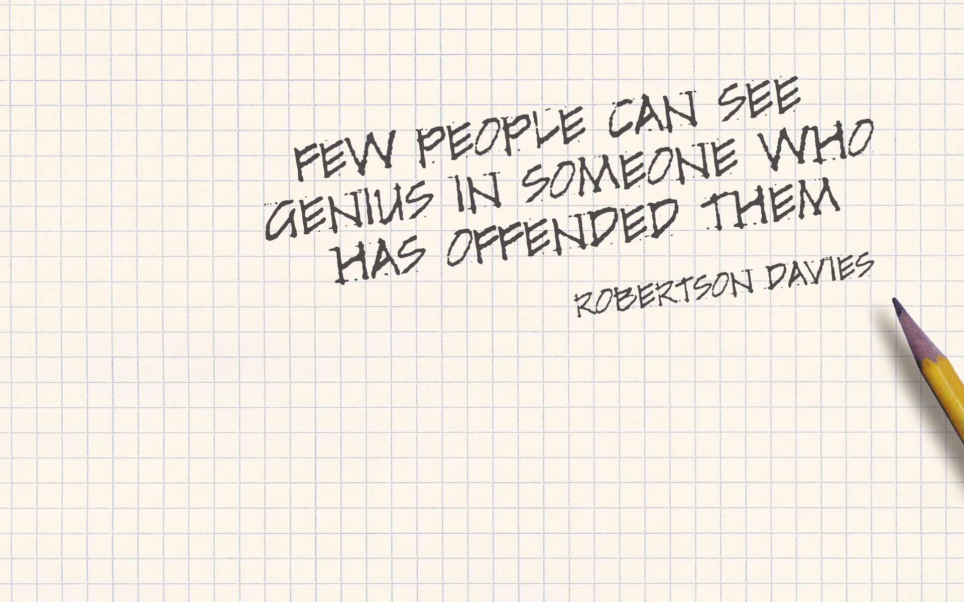 Few people can see genius in someone who has offended them. – Robertson Davies [1920 x 1200]