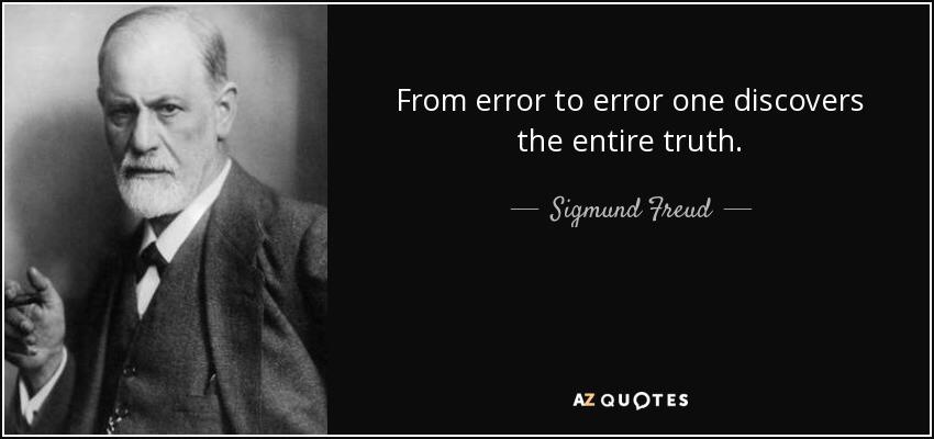 « From error to error one discovers the entire truth » —Sigmund Freud [850,400]