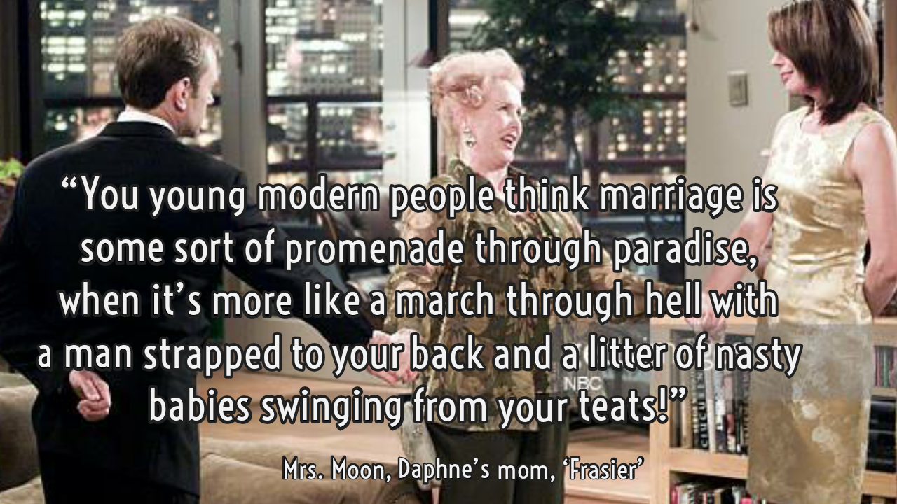 """You young modern people think marriage is some sort of promenade through paradise …"", Mrs. Moon, TV Sitcom 'Frasier' [1440×950]."