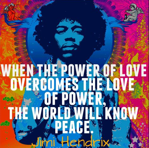 """""""When the power of love overcomes the love of power, the world will know peace."""" – Jimi Hendrix [500×666]"""