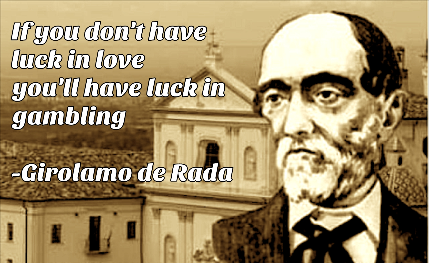 """If you don't have luck in love you'll have luck in gambling"" – Girolamo de Rada [1757×1080]"