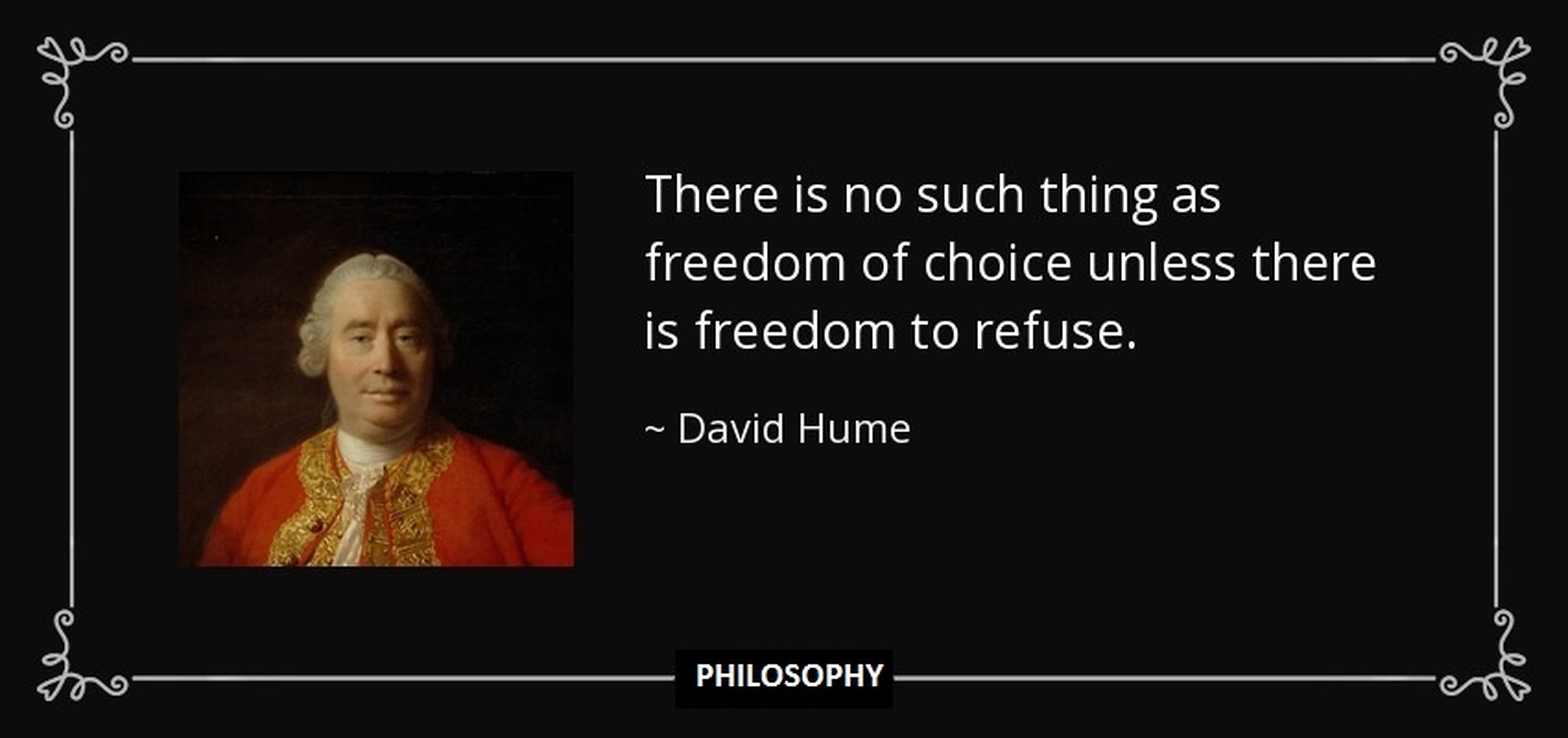 """There is no such thing as freedom of choice unless there is freedom to refuse."" ― David Hume [3842×1808]"