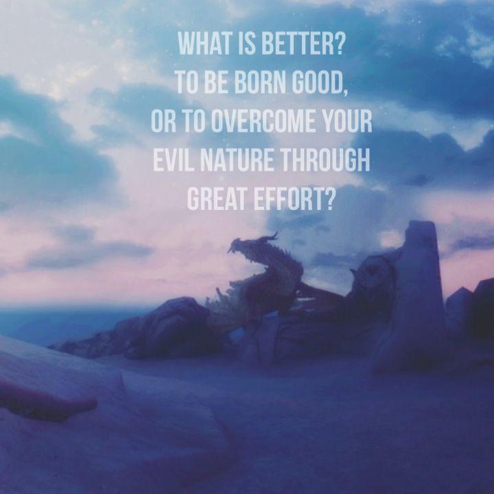 What is better – To be born good, or to overcome your evil nature though great effort? – Paarthurnax [720×720]