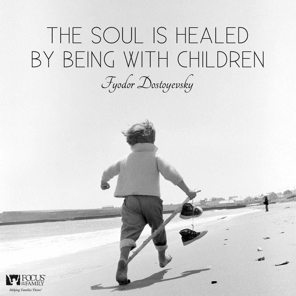 « The soul is healed by being with children. » — Fyodor Dostoevsky [1000-1200]