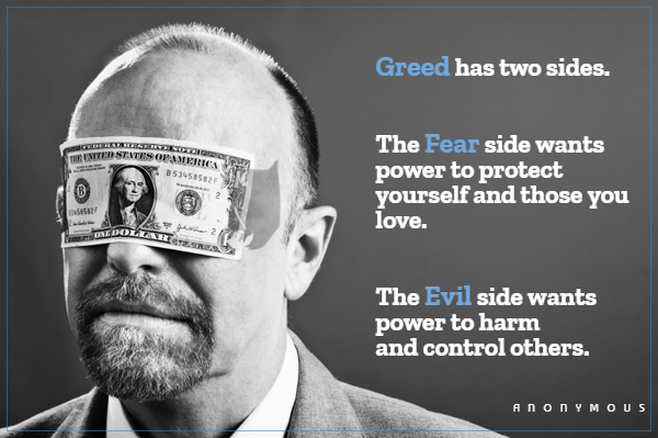 """""""Greed has two sides. The Fear side wants power to protect yourself and those you love. The Evil side wants power to harm and control others."""" – anonymous [600 x 399]"""