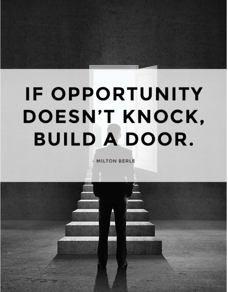 [Image] If an opportunity does not knock, build a door.